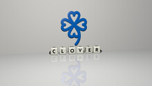 3D Illustration Of CLOVER Graphics And Text Made By Metallic Dice Letters For The Related Meanings Of The Concept And Presentations. Background And Green