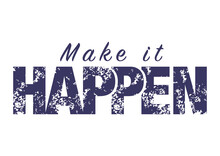 Make It Happen. Vector Success Motivation Quote. Can Be Use For Poster, Label Or Sticker.