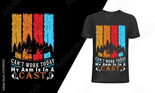 Fotografiet Can't work today my arm is in a cast-Fishing T-Shirt Design, Vintage fishing emblems, Fishing boat, Fishing labels, badges, vector illustration, Poster, Trendy T-shirt,t-shirt and poster vector