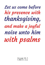 Let Us Come Before His Presence With Thanksgiving, And Make A Joyful Noise Unto Him With Psalms. Bible Verse, Quote