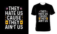 Proud American Typography T-shirt Design | Vintage American T-shirt | 4th Of July Design | Slogan: They Hate Us Cause They Ain't Us | Merica Vector, Illustration