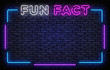 Fun Fact neon frame sign vector design template. Fun Facts neon frame, light banner design element colorful modern design trend, night bright advertising, bright sign. Vector illustration