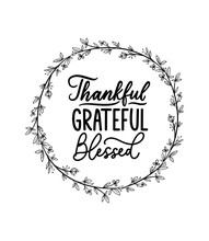 Thankful Grateful Blessed Inspirational Design With Floral Hand Drawn Wreath And White Background. Gratefulness Quote Isolated On White For Signs, Posters, Home Decor, Textile Etc. Vector Illustration