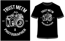 Trust Me I Am A Photographer - Typography T-shirt Vector Design It Can Use For Label, Logo, Sign, Sticker For Printing For The Family T-shirt.