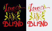 Love Is Blind Tshirt Design. Ready For Print All Apparel. Custom Typography Design.
