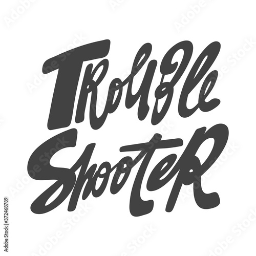 Trouble shooter. Handwritten Inscription on a white background. Cute greeting card, sticker or print made in the style of lettering and calligraphy.