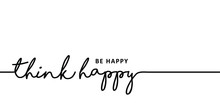 Slogan Be Happy, Think Happy. Vector Best Success Quotes Relaxing And Chill, Positive, Motivation And Inspiration Message Concept Make It Happen, Believe In Yourself Slogans Happy, Fitness Ideas.