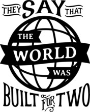 They Say That The World Was Bu...