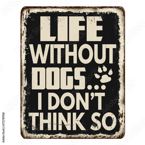 Fototapeta Life without dogs... I don't think so vintage rusty metal sign