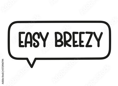 Easy breezy inscription. Handwritten lettering illustration. Black vector text in speech bubble. Simple outline marker style. Imitation of conversation.