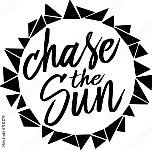 Fototapeta chase the sun logo sign inspirational quotes and motivational typography art let