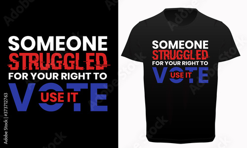 Someone struggled for your right to vote use it typography t-shirt design, Elect Wallpaper Mural