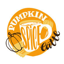 Lettering Label About Autumn, Pumpkin Spice Latte. Coffee Art Banner. Cozy Autumn Postcard.