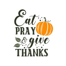 Eat Pray And Give Thanks Sloga...
