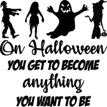 On Halloween, You Get To Become Anything You Want To Be - Halloween Quote Design