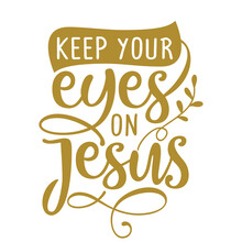 Keep Your Eyes On Jesus - Inspirational Religion Beautiful Handwritten Text Quote, Lettering Message. Hand Drawn Autumn, Fall Phrase. Handwritten Modern Brush Calligraphy.