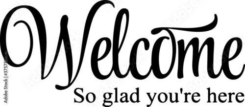 Fotografie, Obraz welcome so glad you're here sign inspirational quotes and motivational typograph