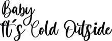 Baby It's Cold Outside Typography/Calligraphy  Black Color Text On White Background