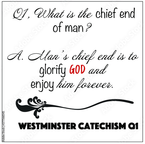 Fotografija Westminster Catechism question number 1: what is the chief end of man? To glorify God and enjoy him forever vector on white background for Christian themes
