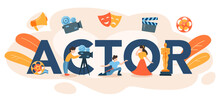 Actor Typographic Header. Idea Of Creative People And Profession.