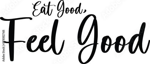 Fotografiet Eat Good, Feel Good Handwritten Typography Black Color Text On White Background