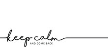 Slogan Keep Calm And Come Back...