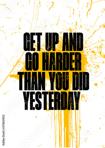 Get Up And Go Harder Than You Did Yesterday Fototapet