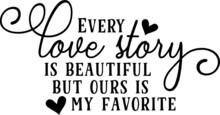 Every Love Story Is Beautiful ...