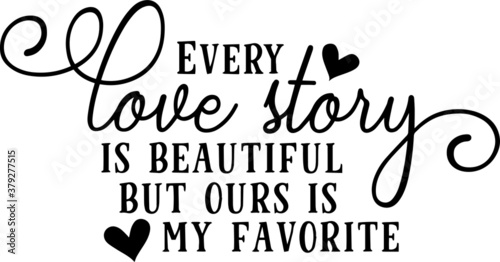 Fototapeta every love story is beautiful but ours is my favorite logo sign inspirational qu