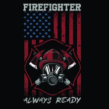 Firefighter Always Ready   Vector Graphic, Typographic Poster, Fighter, Fire,  Design, Vintage, Firefighter Tshirts, Typography, Firefighters, Fire, Fighting, Fireman, Safety, Tool, Vector Shirt