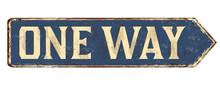 One Way Vintage Rusty Metal Sign
