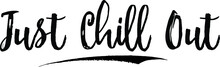Just Chill Out Typography Black Color Text  On White Background