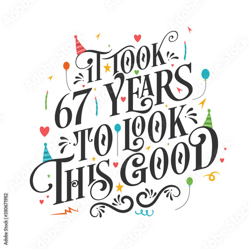 Fototapeta It took 67 years to look this good - 67 Birthday and 67 Anniversary celebration with beautiful calligraphic lettering design. obraz