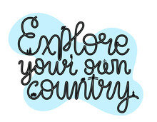 Explore Your Own Country Hand Drawn Lettering Poster With Illustration. Local Traveling  After Pandemic. Home Vacation. Domestic Tourism. Typography Design For Cards, Advertising, Web, Articles, Maps.