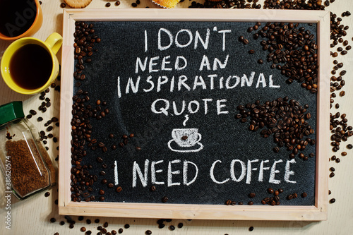 Photo I don't need an inspirational quote, i need coffee