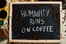 Humanity Runs On Coffee. Words...