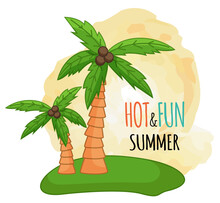 Palm Trees, Hot And Fun Summer...