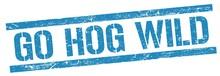 GO HOG WILD Text On Blue Grung...