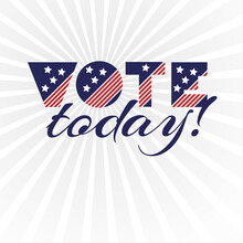 American Presidential Election Day, Political Campaign For Flyer, Post, Print, Stiker Template Design Patriotic Motivational Message Quotes. Vote Today Vector Illustration.