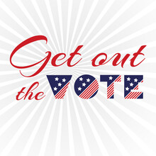 American Presidential Election Day, Political Campaign For Flyer, Post, Print, Stiker Template Design Patriotic Motivational Message Quotes. Get Out The Vote Vector Illustration.
