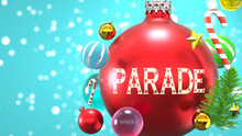 Parade And Xmas Holidays, Pictured As Abstract Christmas Ornament Ball With Word Parade To Symbolize The Connection And Importance Of Parade During Christmas Holidays, 3d Illustration