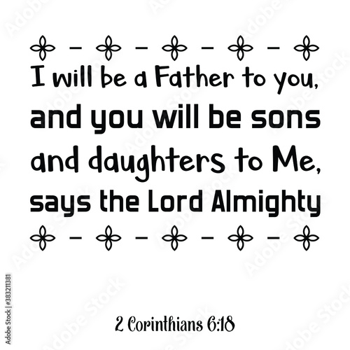 Photo I will be a Father to you, and you will be sons and daughters to Me, says the Lord Almighty