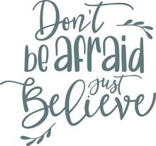 Don't Be Afraid Just Believe L...