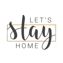 Handwritten Lettering Of Let's Stay Home. Template For Banner, Card, Poster, Print Or Web Product. Objects Isolated On White Background. Vector Stock Illustration.