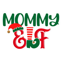 Mommy Elf - Phrase For Christmas Mother Clothes Or Ugly Sweaters. Hand Drawn Lettering For Xmas Greetings Cards, Invitations. Good For T-shirt, Mug, Gift, Printing Press. Santa's Little Helper.