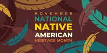 Native American Heritage Month. Vector Banner, Poster, Card For Social Media With The Text National Native American Heritage Month. Background With A National Ornament, A Pattern Of Feathers.
