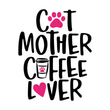 Cat Mother Coffee Lover - Words With Cat Footprint, Heart And Coffee Mug. - Funny Pet Vector Saying With Kitty Paw, Heart And Fishbone. Good For Scrap Booking, Posters, Textiles, Gifts, T Shirts.
