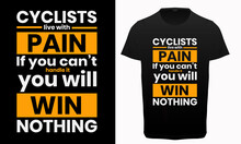 Cyclists Live With Pain. If You Can't Handle It You Will Never Win Nothing Typography T-shirt Design, Cycling Lover Quotes T-shirt,