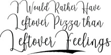 I Would Rather Have Leftover P...