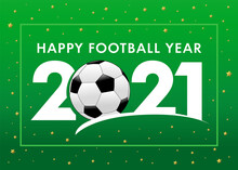 Happy Football Year 2021 With Text And Soccer Ball On Green Background. Merry Christmas Vector Illustration With 2, Ball & 21 Numbers, Invitation Card For Winter Football Tournament